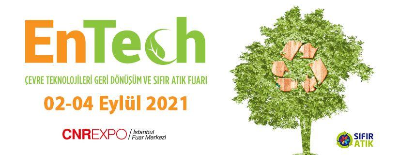 ENTECH - Çevre Teknolojileri, Geri Dönüşüm ve Sıfır Atık Fuarı 2-4 Eylül 2021